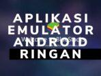 Daftar Emulator Android Ringan 2020