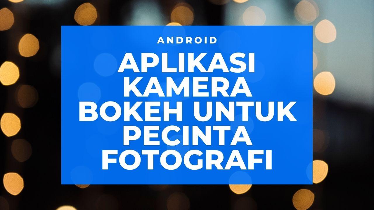 Aplikasi Kamera Bokeh untuk Pecinta Fotografi